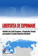 Libertatea de exprimare. Hotarari ale Curtii Europene a Drepturilor Omului pronuntate in cauzele impotriva Romaniei