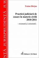 Practica judiciara de casare in materie civila 2010-2011 (rezumata si comentata) | Autor: Darjan Traian