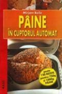 Paine in cuptorul automat | Peste 120 RETETE pentru 750g si 1000g PAINE | Autor: Mirjam Beile