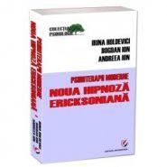 Psihoterapii moderne. Noua hipnoza Ericksoniana | Autori: Irina Holdevici, Bogdan Ion, Andreea Ion