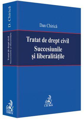 Tratat de drept civil. Succesiunile si liberalitatile | Carte de Dan Chirica