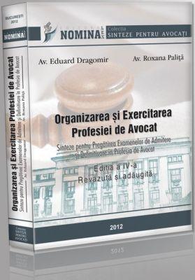 Organizarea si Exercitarea Profesiei de Avocat. Sinteze pentru pregatirea examenelor de admitere si definitivare in profesia de AVOCAT (EDITIA A IV-A, 2012)