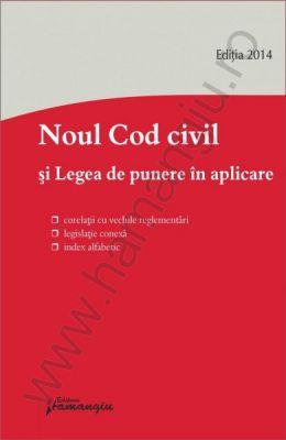 Noul Cod civil si legea de punere in aplicare   Corelatii cu vechile reglementari, legislatie conexa, index alfabetic - actualizat 15 septembrie 2014