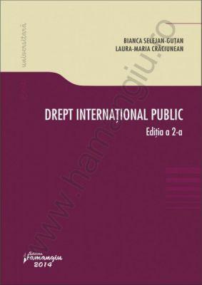 Drept international public. Editia a 2-a | Autori: Bianca Selejan-Gutan, Laura Maria Craciunean