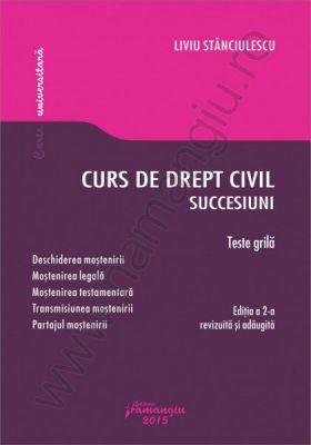 Curs de drept civil. Succesiuni. Teste grila editia a 2-a, revazuta si adaugita | Autor: Liviu Stanciulescu