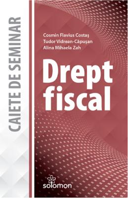 Drept fiscal. Caiete de seminar   Autori: Cosmin Flavius Costas, Tudor Vidrean-Capusan, Alina Mihaela Zah