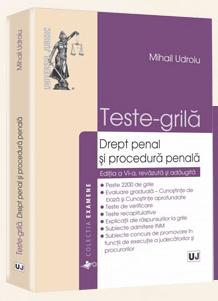 Teste Grila. Drept Penal si Procedura Penala. Editia 6, 2015 | Autor: Mihail Udroiu