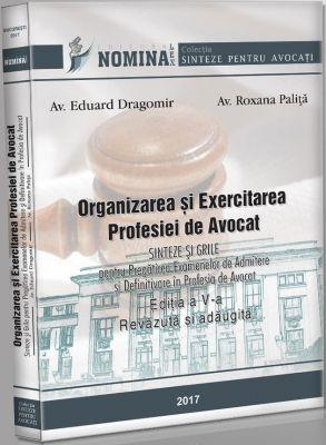 Organizarea si Exercitarea Profesiei de Avocat. Sinteze si Grile pentru pregatirea examenelor de admitere si definitivare in profesia de AVOCAT (EDITIA A V-A, 2017)