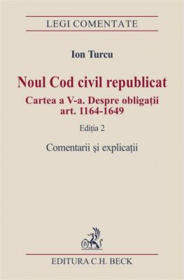 Noul Cod civil republicat | Cartea a V-a | Despre obligatii (art. 1164 - 1649)
