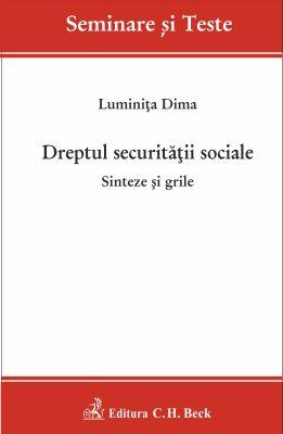 Dreptul securitatii sociale. Sinteze si grile | Autor: Dima Luminita
