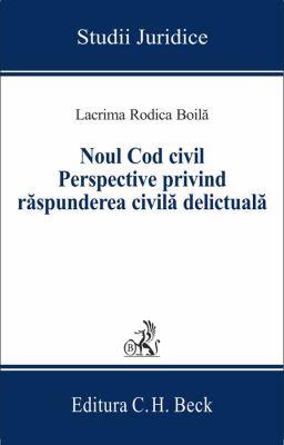 Noul Cod civil | Perspective privind raspunderea civila delictuala