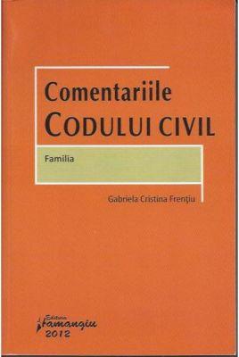 Comentariile Codului civil: Familia | Carte de Gabriela Cristina Frentiu [2012]
