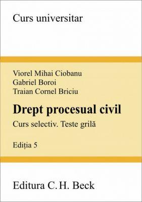 Drept procesual civil. Curs selectiv. Teste grila | Carte de: Ciobanu V.M., Boroi G., Briciu T.C.