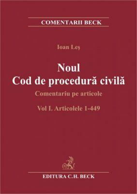 Noul Cod de procedura civila. Comentariu pe articole. Volumul I. Articolele 1- 449 | Carte de: Ioan LES