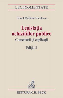Legislatia achizitiilor publice. Comentarii si explicatii | Autor: Niculeasa Madalin Irinel