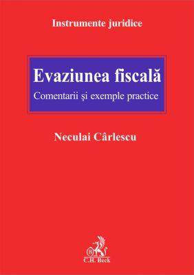 Evaziunea fiscala. Comentarii si exemple practice | Autor: Neculai Carlescu