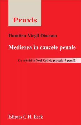 Medierea in cauzele penale. Cu referiri la Noul Cod de procedura penala. | Autor: Diaconu Dumitru Virgil
