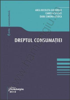 Dreptul consumatiei | Autori: Anca Nicoleta Gheorghe, Camelia Spasici, Dana Simona Arjoca