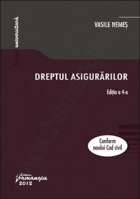 Dreptul asigurarilor. Conform Noului Cod civil (Editia a 4-a) | Autor: Vasile Nemes