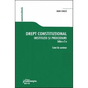 Drept constitutional. Institutii si proceduri | Caiet de seminarii | Autor: Radu Chirita
