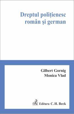 Dreptul politienesc roman si german | Autori: Monica Vlad, Gornig Gilbert