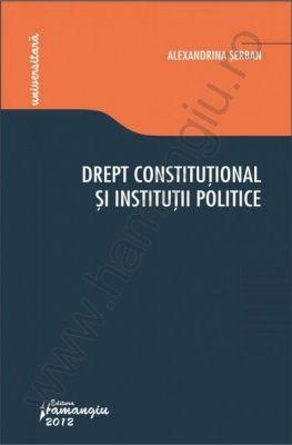 Drept constitutional si institutii politice - curs universitar | Autor: Alexandrina Serban