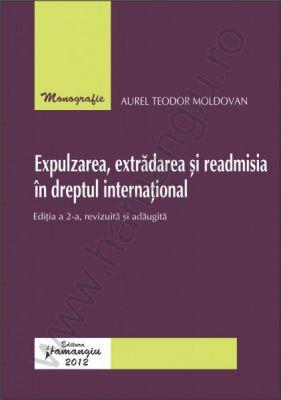 Expulzarea, extradarea si readmisia in dreptul international | Autor: Aurel Teodor Moldovan