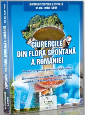 Ciupercile din flora spontana a Romaniei (Autor: Dr. Ing. Ioana Tudor)