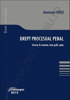 Drept procesual penal. Sinteze de seminar, teste grila, spete | Autor: Anastasiu Crisu