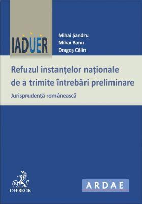 Refuzul instantelor nationale de a trimite intrebari preliminare [Jurisprudenta romaneasca] | Autori: Sandru M., Banu M., Calin D.