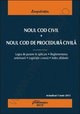 Noul Cod civil si Noul Cod de procedura civila [Actualizare: 5 iunie 2013] | Legea de punere in aplicare, reglementarea anterioara, legislatie conexa, index alfabetic