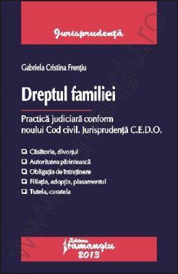 Dreptul familiei. Practica judiciara conform noului Cod civil. Jurisprudenta C.E.D.O.   Autor: Gabriela Cristina Frentiu