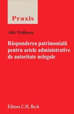 Raspunderea patrimoniala pentru actele administrative de autoritate nelegale | Autor: Alin Trailescu