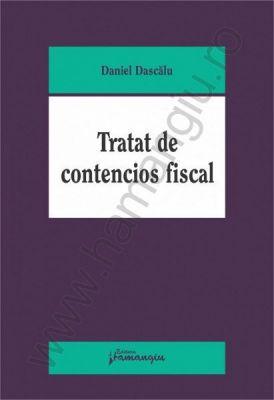 Tratat de contencios fiscal   Autor: Daniel Dascalu