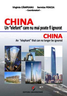 CHINA - Un elefant care nu mai poate fi ignorat | Autori: Virginia Campeanu, Sarmiza Pencea