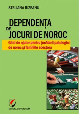 Dependenta de jocuri de noroc. Ghid de ajutor pentru jucatorii patologici de noroc si familiile acestora