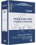 Noul Cod Civil. Studii si comentarii - Volumul III. Partea I Cartea a V-a | Autor: Uliescu Marilena