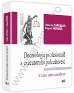Deontologia profesionala a executorului judecatoresc | Autor: Valeriu Capcelea, Eugen Huruba