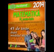 Matematica. Bacalaureat 2014. 45 teste dupa modelul MEN | M_mate-info