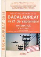 MATEMATICA M_TEHNOLOGIC. PREGATIREA EXAMENULUI DE BACALAUREAT 2015 IN 21 DE SAPTAMANI