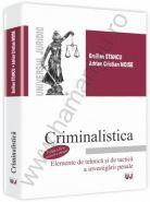 Criminalistica. Elemente de tehnica si de tactica a investigarii penale | Autori: Emilian Stancu, Adrian Cristian Moise