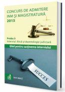 Concurs de admitere la INM si Magistratura 2015. Proba 3. Interviul. Etica si deontologie judiciara