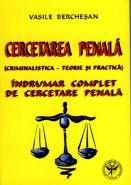 Cercetarea penala | Criminalistica. Teorie si practica | Indrumar complet de cercetare penala | Autor: Vasile Berchesan
