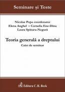 Teoria generala a dreptului. Caiet de seminar   Autori: Spataru-Negura L.C., Ene-Dinu C.B.G., Anghel E., Coord. Popa Nicolae