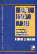 Infractiuni financiar bancare | Metodologia investigatiei criminalistice | Autor: Petrut CIOBANU