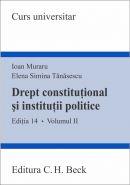 Drept constitutional si institutii politice. Volumul II | Autori: Muraru Ioan, Tanasescu Elena Simina