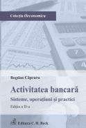 Activitatea bancara. Sisteme, operatiuni si practici   Autor: Capraru Bogdan