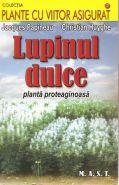 Lupinul dulce. Planta proteaginoasa | Autori: Jacques Papineau, Christian Huyghe