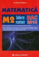 Matematica: M2 subiecte rezolvate, BAC 2014 | Autor: Ion Bucur Popescu