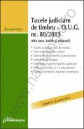 Taxele judiciare de timbru – O.U.G. nr. 80/2013. Alte taxe, tarife si onorarii | Actualizare: 26 martie 2014